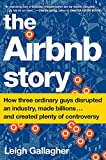 The Airbnb Story: How Three Ordinary Guys Disrupted an Industry, Made Billions . . . and Created Plenty of Enemies