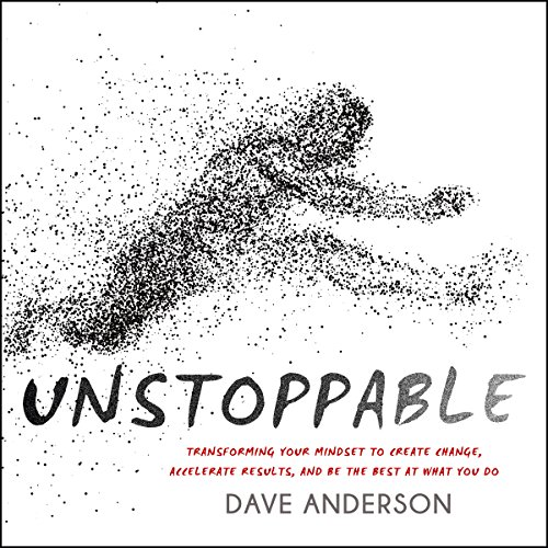 Unstoppable: Transforming Your Mindset to Create Change, Accelerate Results, and Be the Best at What You Do Audiobook [Free Download by Trial] thumbnail