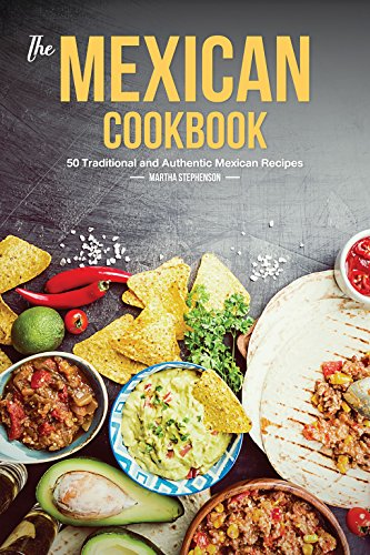 [Read] The Mexican Cookbook: 50 Traditional and Authentic Mexican Recipes<br />T.X.T