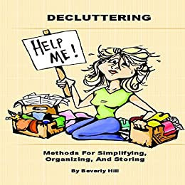 DECLUTTERING: Methods for Simplifying, Organizing, and Storing (: De-clutter, decluttering books, decluttering home, decluttering your life, decluttering clothes, decluttering blog, declutteri)