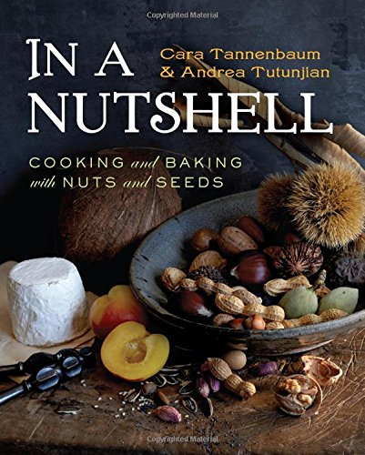 In a Nutshell: Cooking and Baking with Nuts and Seeds by Cara Tannenbaum, Andrea Tutunjian