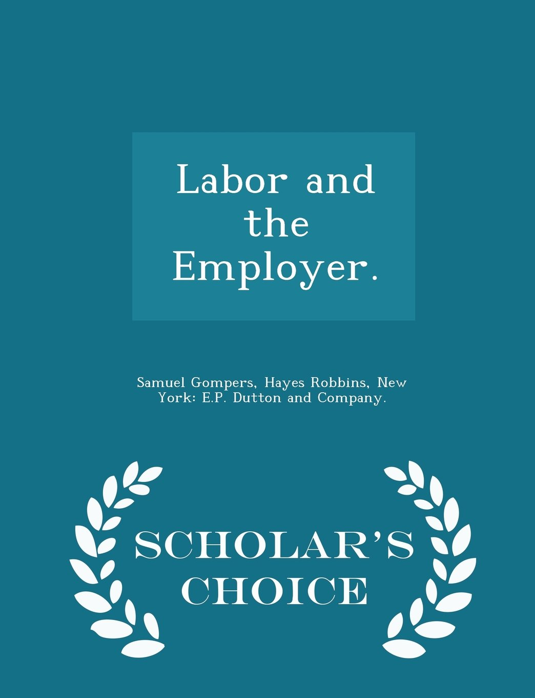 Labor and the Employer. - Scholar's Choice Edition PDF