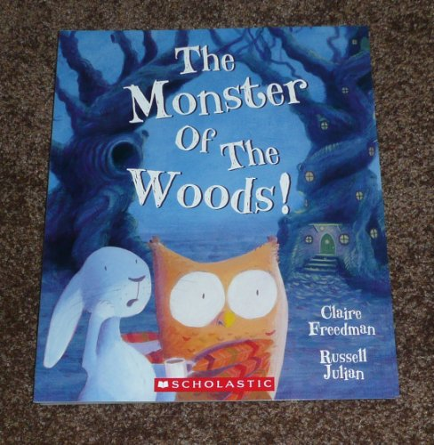The Monster of the Woods! / By Claire Freedman & Russell Julian