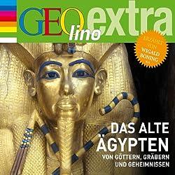 Das alte Ägypten. Von Göttern, Gräbern und Geheimnissen (GEOlino extra Hör-Bibliothek)