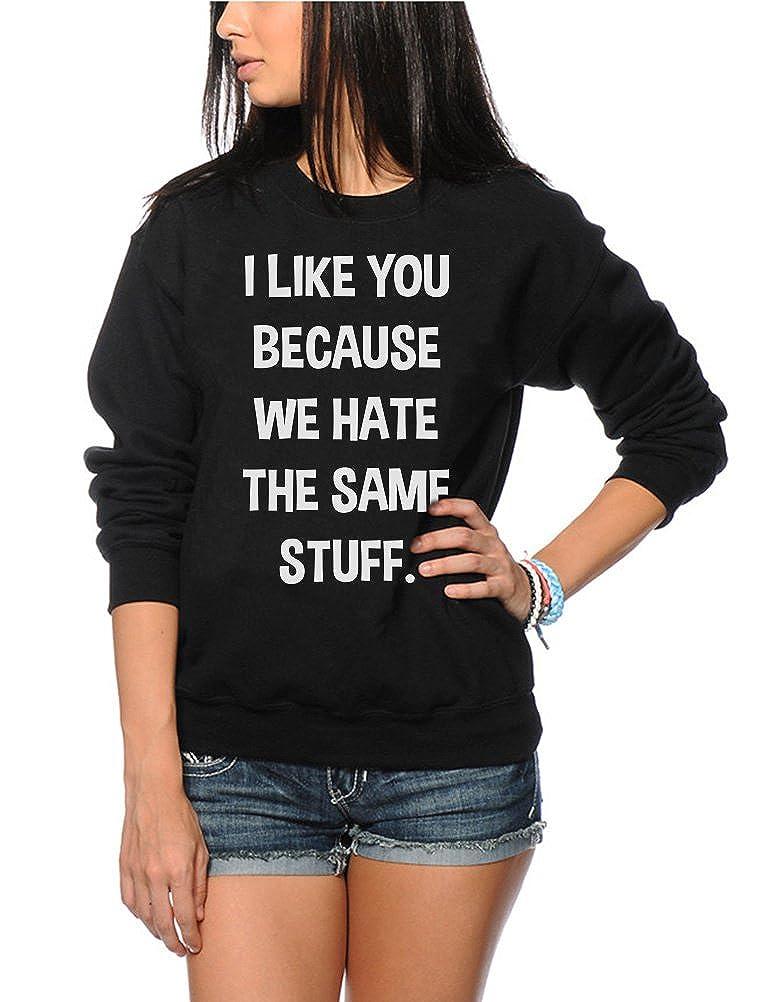 I Like You Because We Hate The Same Stuff - Kids and Teens Sweatshirt