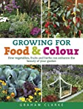 Growing for Food and Colour, Graham Clarke, 0709098456