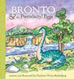 Bronto and the Pterodactyl Eggs, Charlotte Vivian Rodenberg, 0984442243
