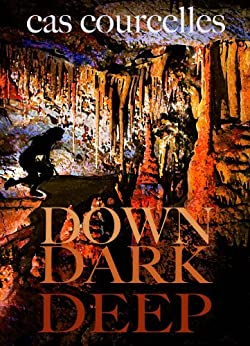 Down Dark Deep by [Courcelles, Cas]