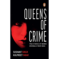 Queens of Crime: True Stories of Women Criminals from India