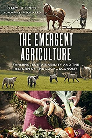The Emergent Agriculture: Farming, Sustainability and the Return of the Local Economy (Food Return Policy)