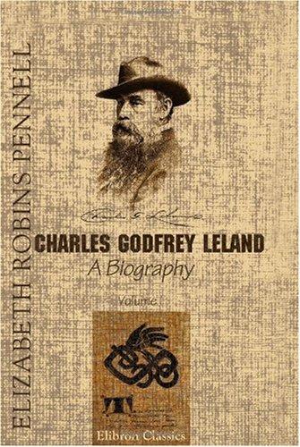Read Online Charles Godfrey Leland: A Biography. Volume 1 PDF