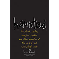 Haunted: On Ghosts, Witches, Vampires, Zombies, and Other Monsters of the Natural and Supernatural Worlds book cover