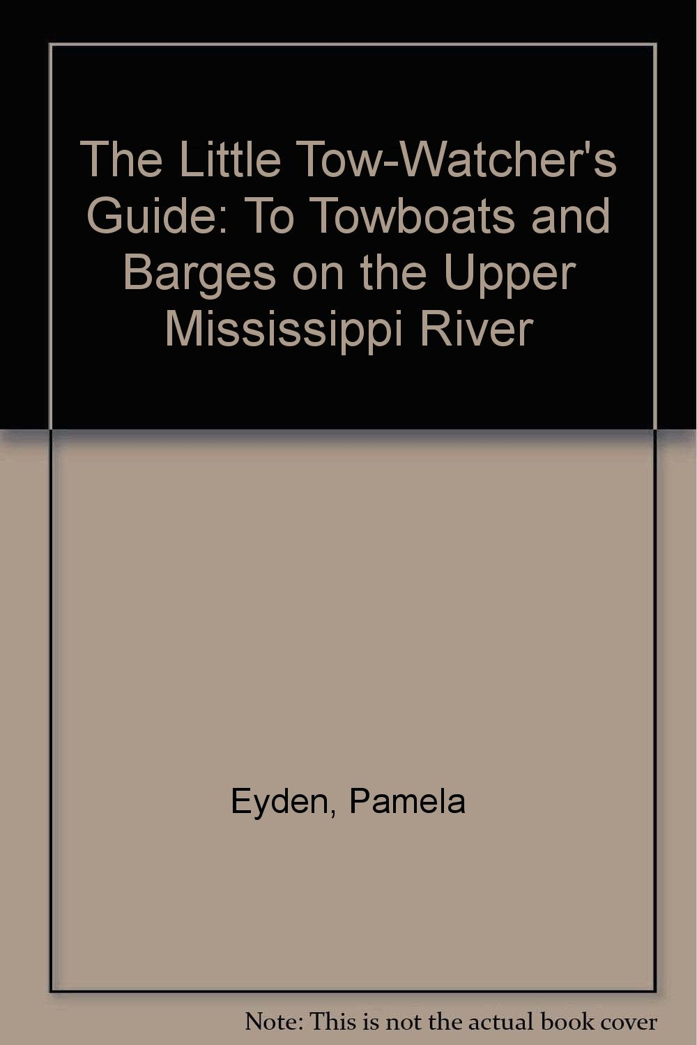 The Little Tow-Watcher's Guide: To Towboats and Barges on the Upper Mississippi River
