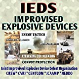 IEDs - Improvised Explosive Devices: Enemy Tactics, Counter-IED Targeting, Defeat the Device, Convoy Protection TSP, Body Armor, JIEDDO, G-BOSS, CREW, Eagle Eye, VOSS (CD-ROM)