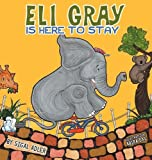 Eli Gray Is Here To Stay (Children Bedtime Story Picture Book)