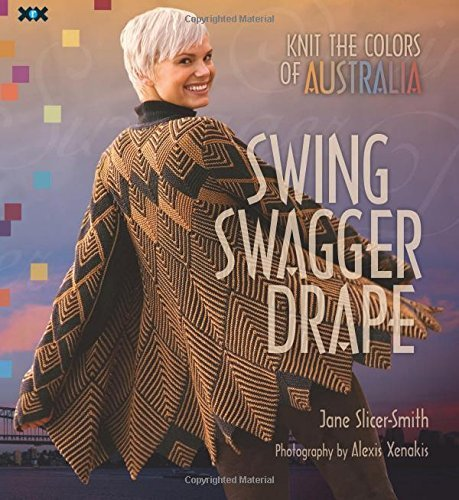 Swing Swagger Drape: Knit the Colours of Australia by Jane Slicer-Smith (2009) Paperback