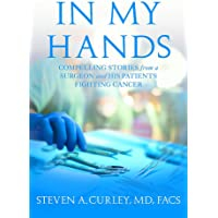 In My Hands: Compelling Stories from a Surgeon and His Patients Fighting Cancer