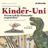 Die Kinder-Uni. Warum sind die Dinosaurier ausgestorben? Warum speien Vulkane Feuer?