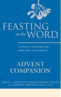 Feasting on the word worship companion liturgies for year b feasting on the word advent companion a thematic resource for preaching and worship fandeluxe Gallery