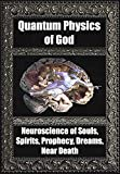 img - for Quantum Physics of God. Neuroscience of Souls, Spirits, Dreams, Prophecy, Near Death, Reality book / textbook / text book