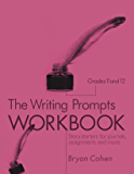 The Writing Prompts Workbook, Grades 11-12: Story Starters for Journals, Assignments and More (The Writing Prompts Workbook Series 6)