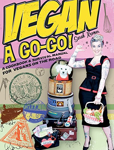 Vegan a Go-Go!: A Cookbook & Survival Manual for Vegans on the Road