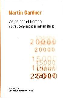Viajes Por El Tiempo Y Otras Perplejidades Matemáticas