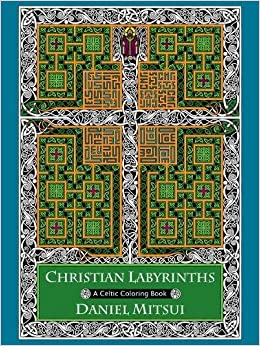 amazoncom christian labyrinths a celtic coloring book 9781594715396 daniel mitsui books - Celtic Coloring Book