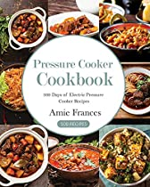 Pressure Cooker: 500 Days Of Electric Pressure Cooker Recipes