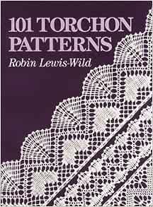 101 Torchon Patterns Wild Robin Lewis 9780963389206 Amazon Com Books