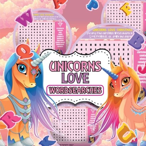 Read Online Unicorns Love Wordsearches: A Fun Wordsearch and Fill-in Activity Book For Children * Full Colour Interior * Fun Themed Wordsearches * Bonus Colouring ... Activity Books For Children) (Volume 1) PDF
