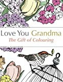 img - for Love You Grandma: The Gift Of Colouring: A relaxing colouring book for grandmothers book / textbook / text book