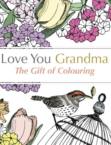 Love You Grandma: The Gift Of Colouring: A relaxing colouring book for grandmothers cover