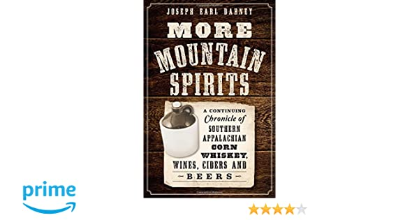 more mountain spirits a continuing chronicle of southern appalachian corn whiskey wines ciders and beers american palate