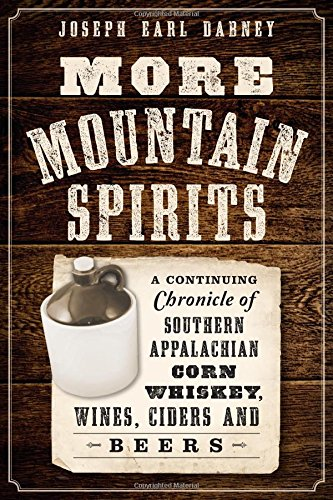 More Mountain Spirits:: A Continuing Chronicle of Southern Appalachian Corn Whiskey, Wines, Ciders and Beers (American Palate) ebook