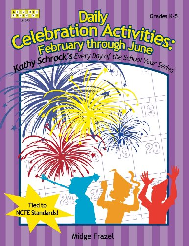Daily Celebration Activities: February through June (Kathy Schrock's Every Day of the School Year)