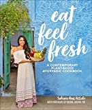 Eat Feel Fresh: A Contemporary, Plant-Based Ayurvedic Cookbook