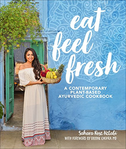 Eat Feel Fresh: A Contemporary, Plant-Based Ayurvedic Cookbook (Best Indian Cookbook For Beginners)