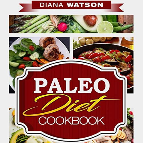 Paleo Diet Cookbook: 3 Manuscripts in 1: Paleo Diet Cookbook + Ketogenic Diet + 10 Day Ketogenic Cleanse: The Ultimate Paleo Masterclass Cookbook to Impeccable Health by Diana Watson