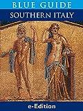 Blue Guide Southern Italy: Southern Italy with Naples, Pompeii, Herculaneum, Vesuvius, the Amalfi Coast (Sorrento, Positano, Ravello), Capri, Ischia, Paestum, Capua, Caserta Calabria, Abruz