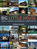 BIG Little House : Small Houses Designed by Architects, Kacmar, Donna, 1138024201