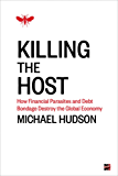 Killing the Host: How Financial Parasites and Debt Bondage Destroy the Global Economy (English Edition)