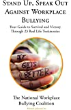 Stand Up, Speak Out Against Workplace Bullying: Your Guide to Survival and Victory Through 23 Real Life Testimonies