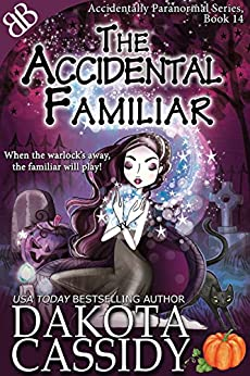 The Accidental Familiar (Accidentally Paranormal Series Book 14) by [Cassidy, Dakota]