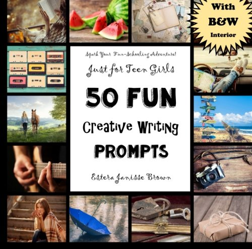 50 FUN Creative Writing Prompts - Just for Teen Girls: Spark Your  Fun-Schooling Adventure! (Purse-Sized Homeschooling Books for Teens) (Volume 1)
