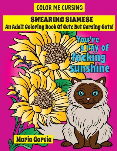 Swearing Siamese: An Adult Coloring Book Of Cute But Cursing Siamese Cats (Color Me Cursing)