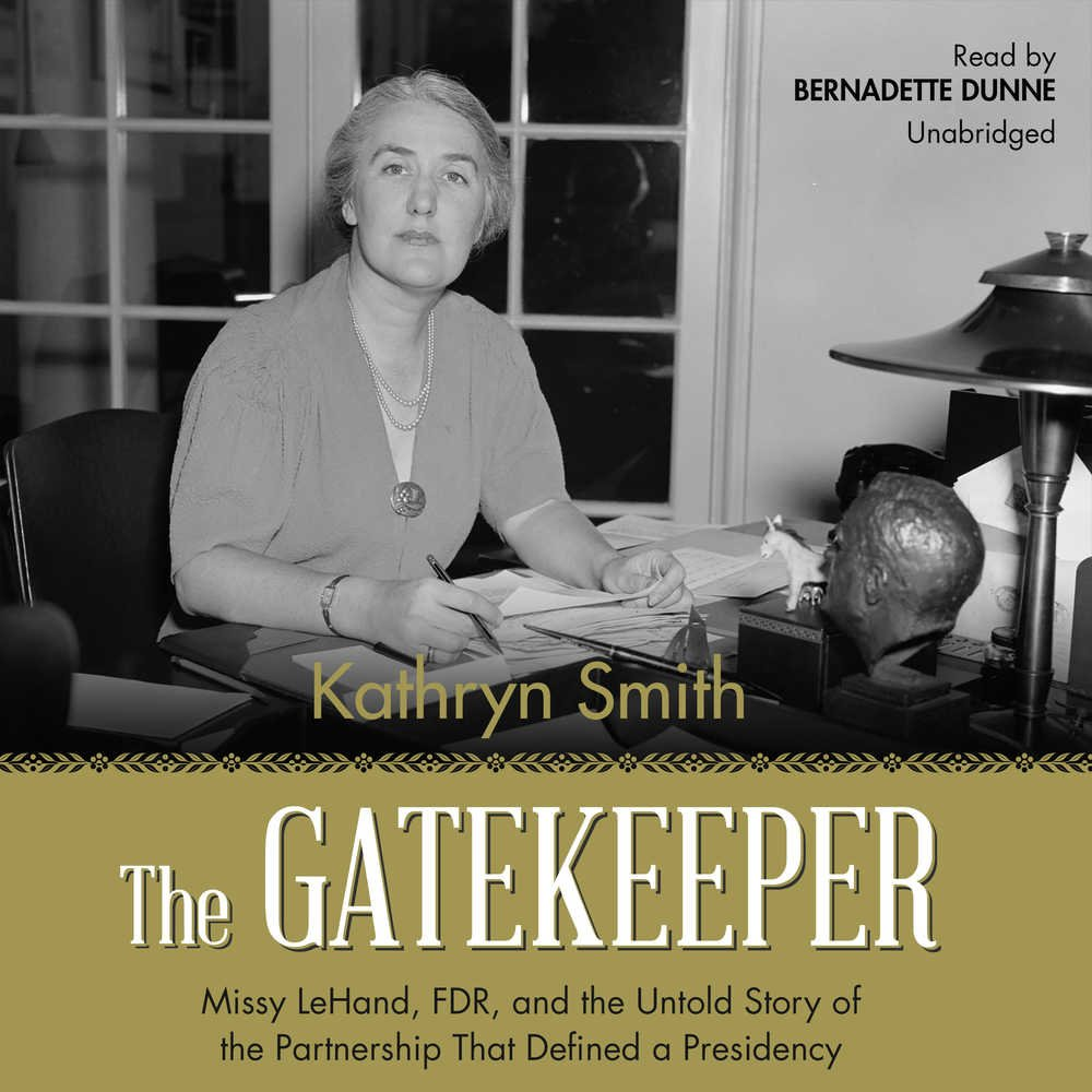 Read Online The Gatekeeper: Missy LeHand, FDR, and the Untold Story of the Partnership That Defined a Presidency PDF