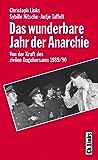 Das wunderbare Jahr der Anarchie: Von der Kraft des zivilen Ungehorsams 1989/90 (DDR-Geschichte) (German Edition)
