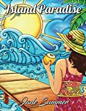 Island Paradise: An Adult Coloring Book with Beautiful Beach Scenes, Adorable Ocean Animals, and Lush Tropical Flowers for Relaxation