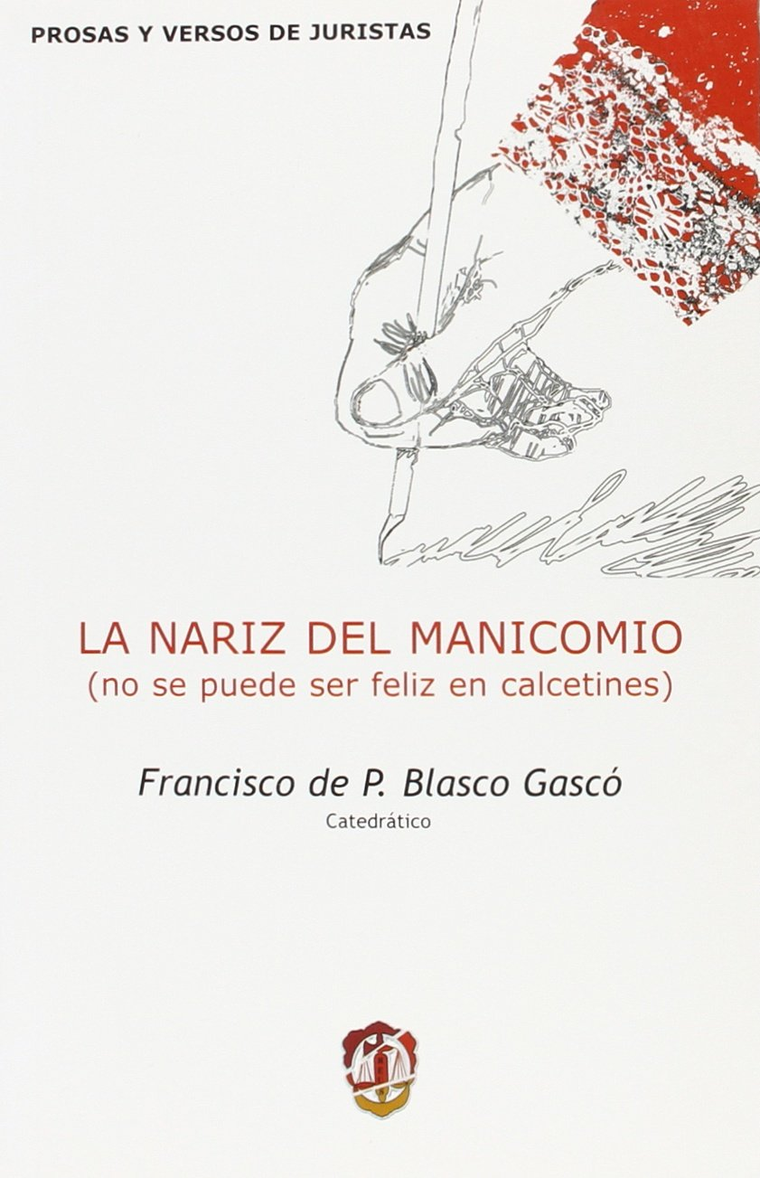 La nariz del manicomio : (no se puede ser feliz en calcetines): Francisco de P. Blasco Gascó: 9788429016833: Amazon.com: Books